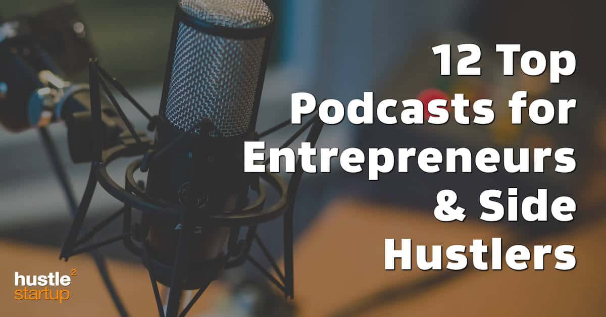 12 Top Podcasts for Side Hustlers & Entrepreneurs