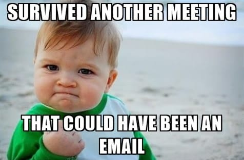 survived another meeting that could have been an email