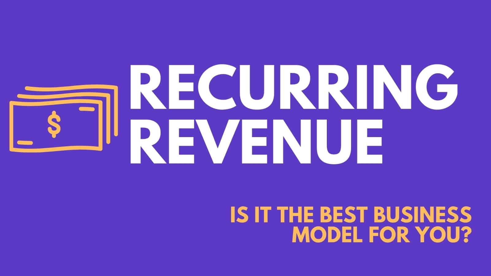 Recurring Revenue: The Best Business Model?