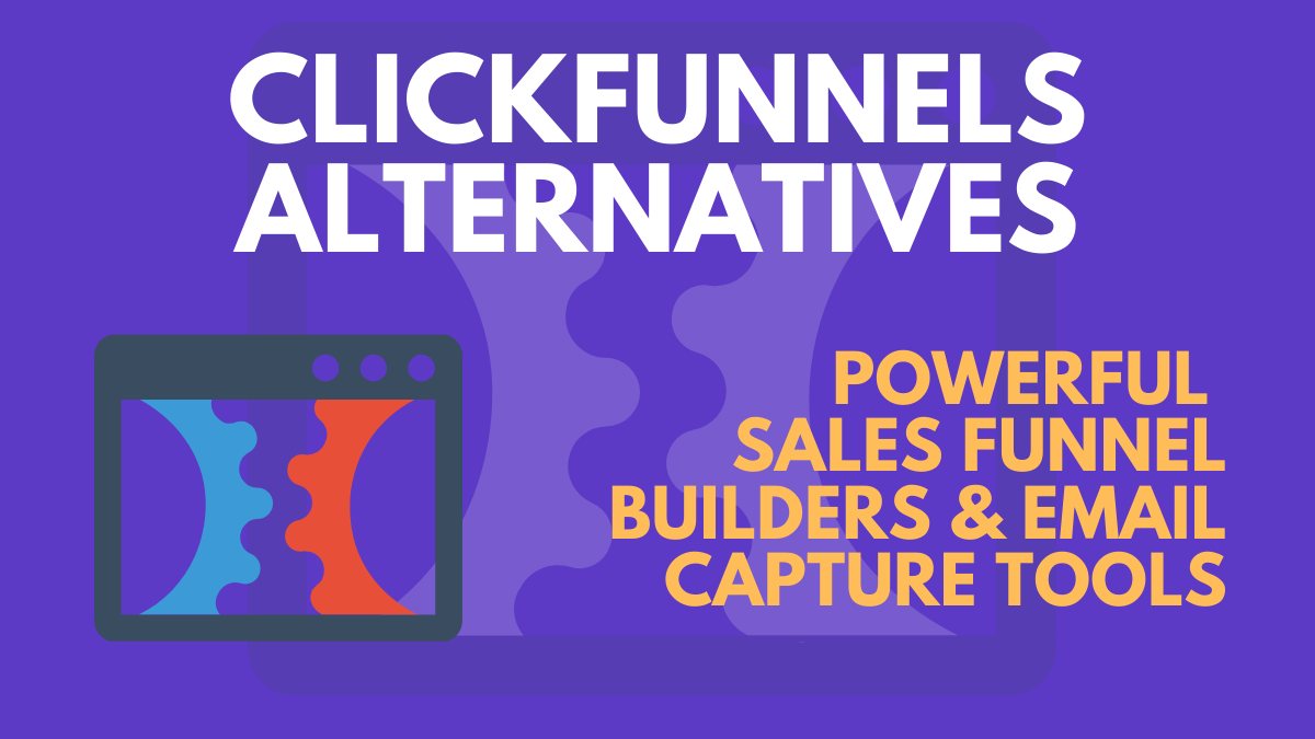 Top 4 ClickFunnels Alternatives in 2021